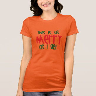 As Merry As I Get T-Shirt