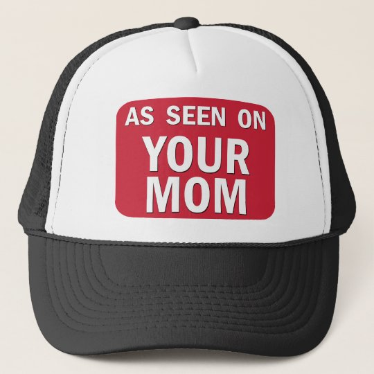 As Seen On Your Mum Trucker Hat