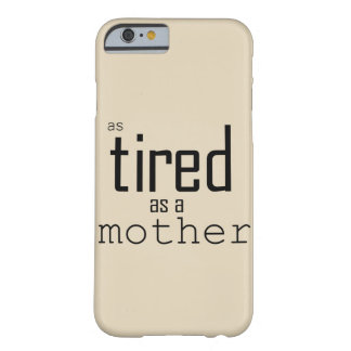 As tired as a Mother Barely There iPhone 6 Case