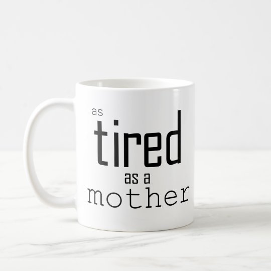 As tired as a Mother Coffee Mug