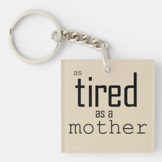 As tired as a Mother Key Ring