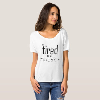 As tired as a Mother T-Shirt