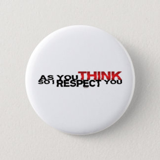 As You Think So I Respect You 6 Cm Round Badge