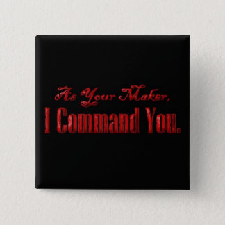 As Your Maker I Command You 15 Cm Square Badge