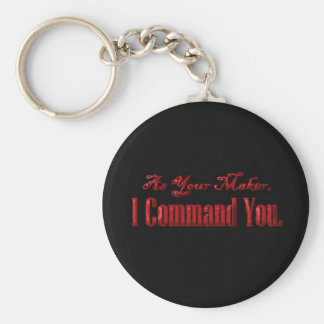 As Your Maker I Command You Basic Round Button Key Ring