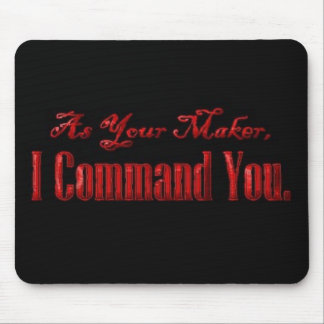 As Your Maker I Command You Mouse Mat