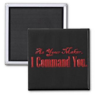 As Your Maker I Command You Square Magnet