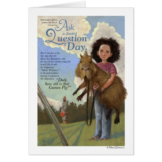 Ask A Stupid Question Day Card