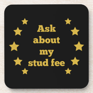 """Ask about my stud fee"" - Black with Gold Stars Beverage Coaster"