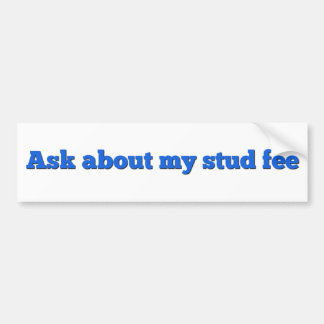 """""""Ask about my stud fee""""- Blue with White Backgroud Bumper Sticker"""