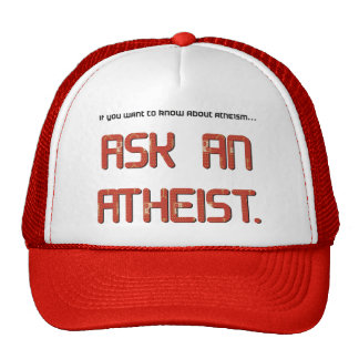 Ask and atheist. trucker hats