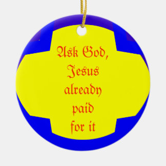 Ask God, Jesus already paid for it Christmas Ornament