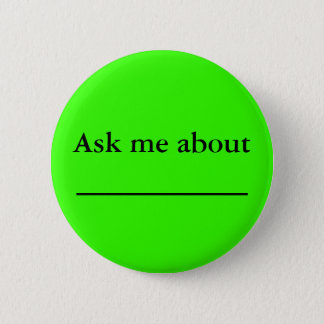 Ask me about ___________ 6 cm round badge