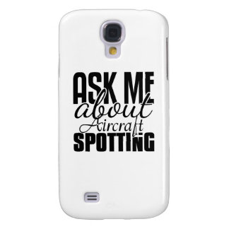 Ask Me About Aircraft Spotting Samsung Galaxy S4 Cover