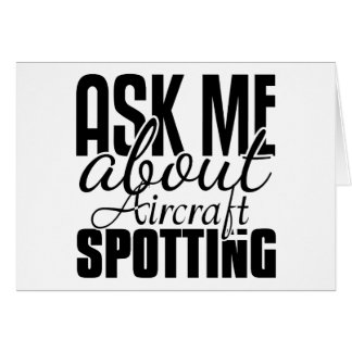 Ask Me About Aircraft Spotting Greeting Card