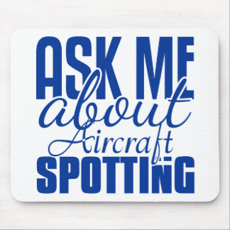 Ask Me About Aircraft Spotting Mouse Pad