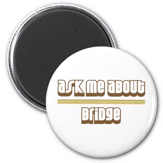 Ask Me About Bridge 6 Cm Round Magnet