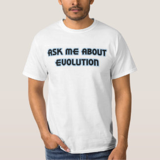 Ask Me About Evolution T-Shirt