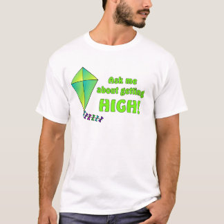 Ask me about getting high - Funny Quote. T-Shirt