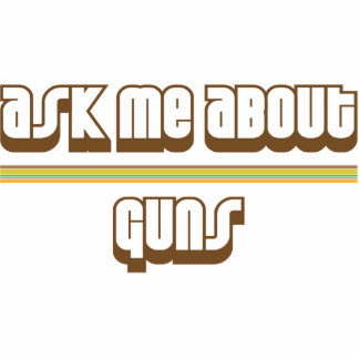 Ask Me About Guns Cut Out