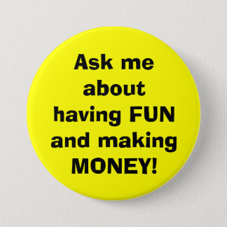 Ask me about having FUN and making MONEY! 7.5 Cm Round Badge