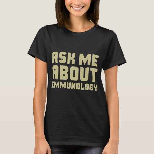 ASK ME ABOUT IMMUNOLOGY T-Shirt