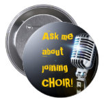 Ask Me About Joining Choir Pinback Buttons