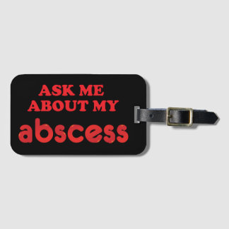 Ask Me About My Abscess Luggage Tag