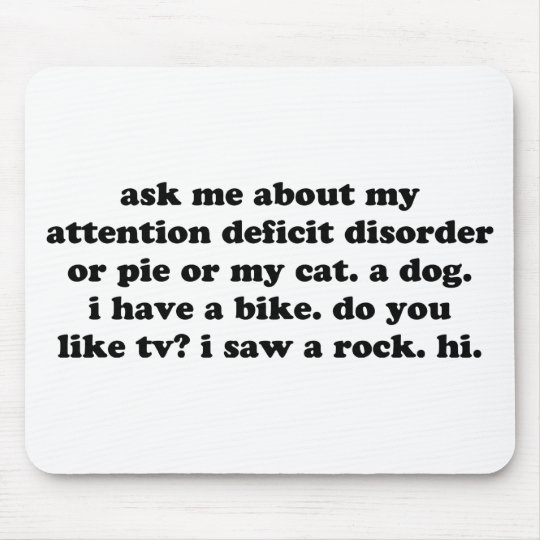 Ask Me About My Attention Deficit Disorder or Pie Mouse Mat