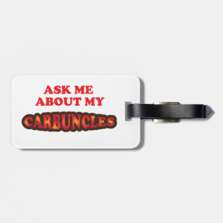 Ask Me About My Carbuncles Luggage Tag