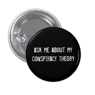 ask me about my conspiracy theory pin