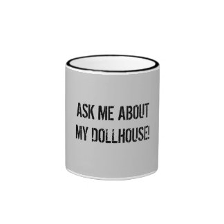 ASK ME ABOUT MY DOLLHOUSE! RINGER MUG