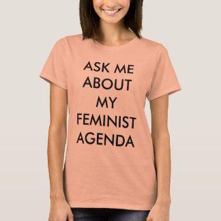 Ask Me About My Feminist Agenda T-Shirt