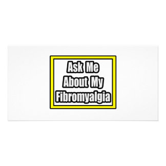 Ask Me About My Fibromyalgia Photo Greeting Card