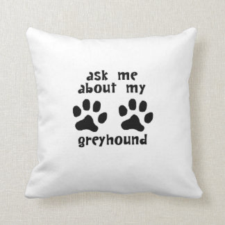 Ask Me About My Greyhound Pillows