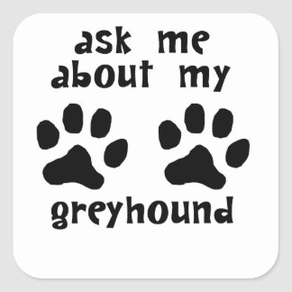 Ask Me About My Greyhound Square Sticker