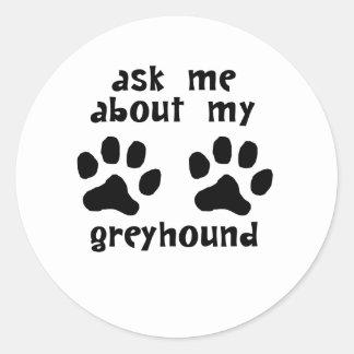 Ask Me About My Greyhound Round Sticker