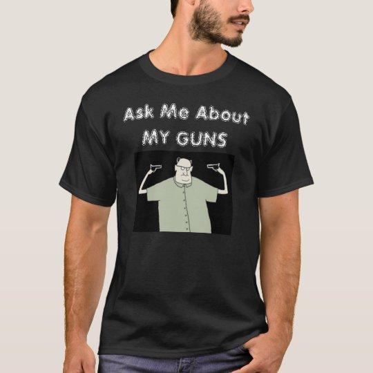 Ask Me About MY GUNS T-Shirt