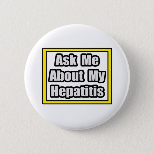 Ask Me About My Hepatitis 6 Cm Round Badge