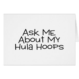 Ask Me About My Hula Hoops Greeting Card
