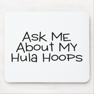 Ask Me About My Hula Hoops Mouse Pad