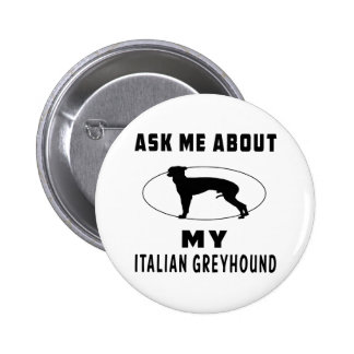 Ask Me About My Italian Greyhound Pinback Button