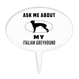 Ask Me About My Italian Greyhound Cake Toppers