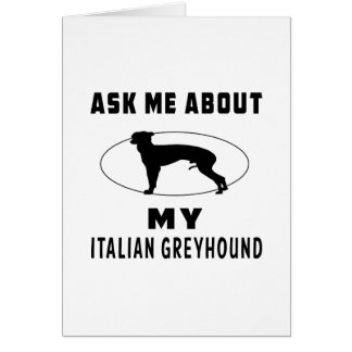 Ask Me About My Italian Greyhound Greeting Card