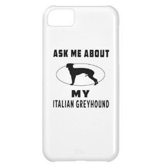 Ask Me About My Italian Greyhound iPhone 5C Cases