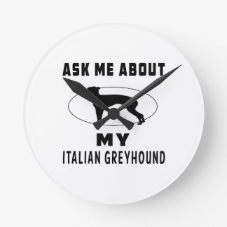 Ask Me About My Italian Greyhound Clocks