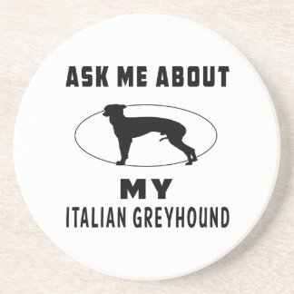 Ask Me About My Italian Greyhound Coasters
