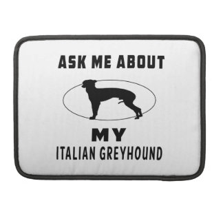 Ask Me About My Italian Greyhound Sleeves For MacBooks