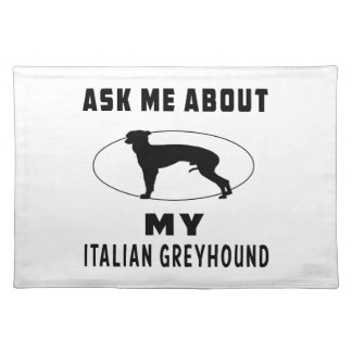 Ask Me About My Italian Greyhound Placemat