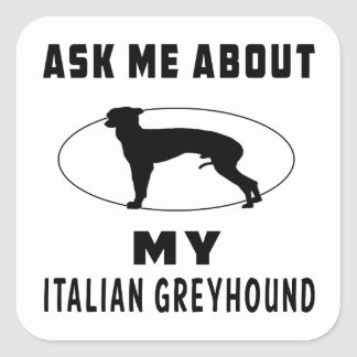 Ask Me About My Italian Greyhound Square Sticker